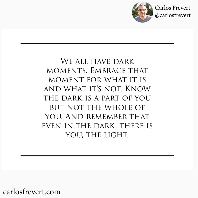 """Image with the quote, """"We all have dark moments. Embrace that moment for what it is and what it's not. Know the dark is a part of you but not the whole of you. And remember that even in the dark, there is you, the light."""