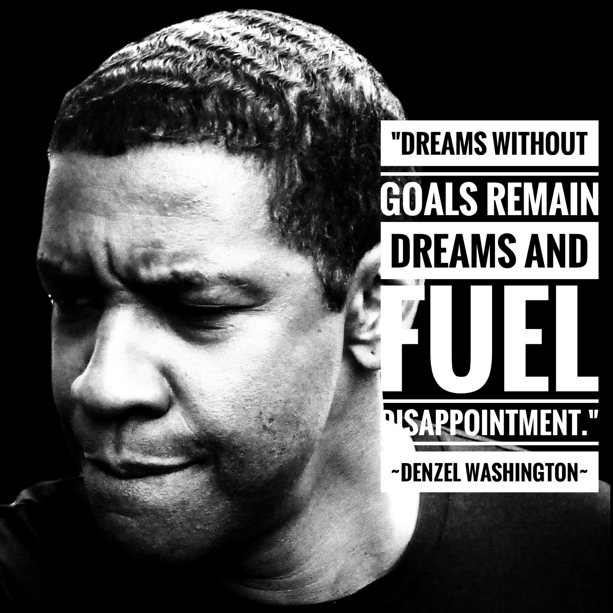"Picture of Denzel Washington with the quote ""Dreams without goals remain dreams and fuel disappointment."""