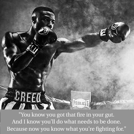 "Picture of Adonis Creed with the quote, ""You know you got that fire in your gut. And I know you'll do what needs to be done. Because now, you know what you're fighting for."""